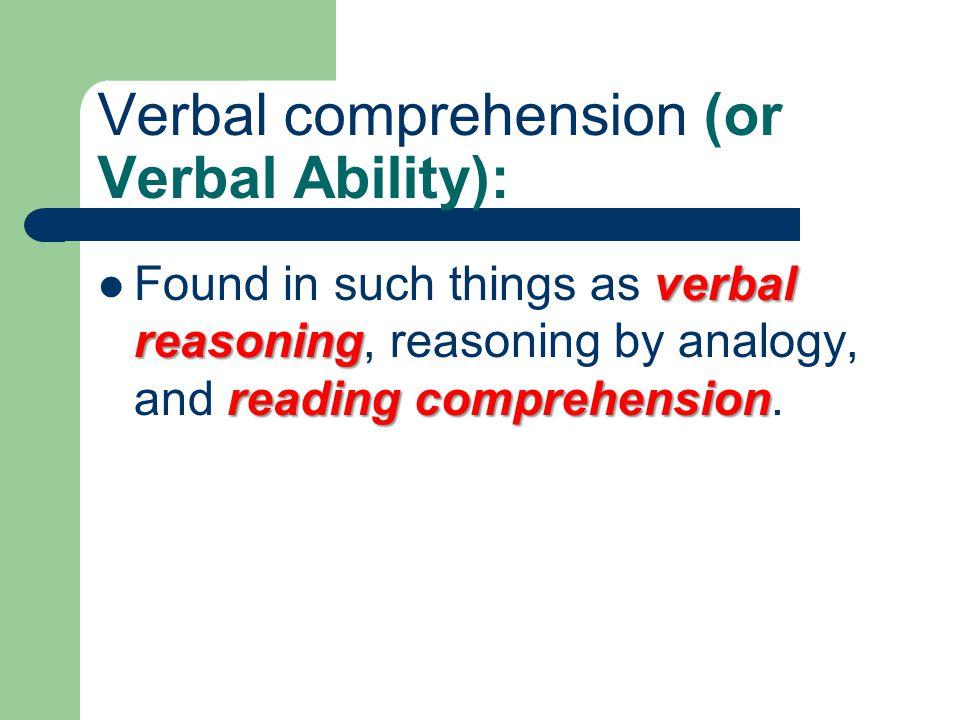 Verbal comprehension (or Verbal Ability):