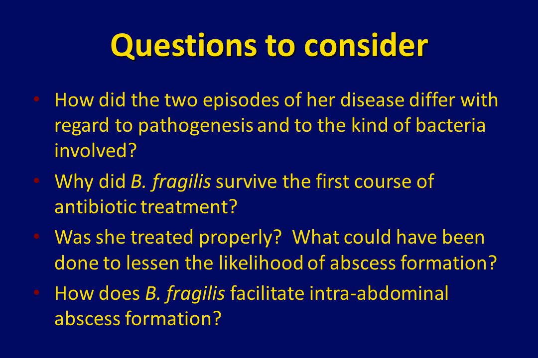 Questions to consider How did the two episodes of her disease differ with regard to pathogenesis and to the kind of bacteria involved