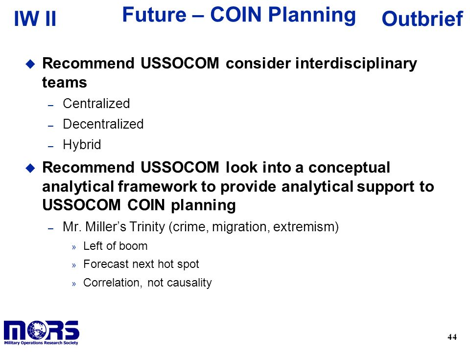 Future – COIN Planning Recommend USSOCOM consider interdisciplinary teams. Centralized. Decentralized.