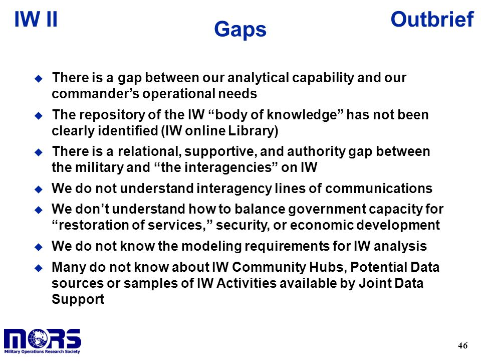 Gaps There is a gap between our analytical capability and our commander's operational needs.