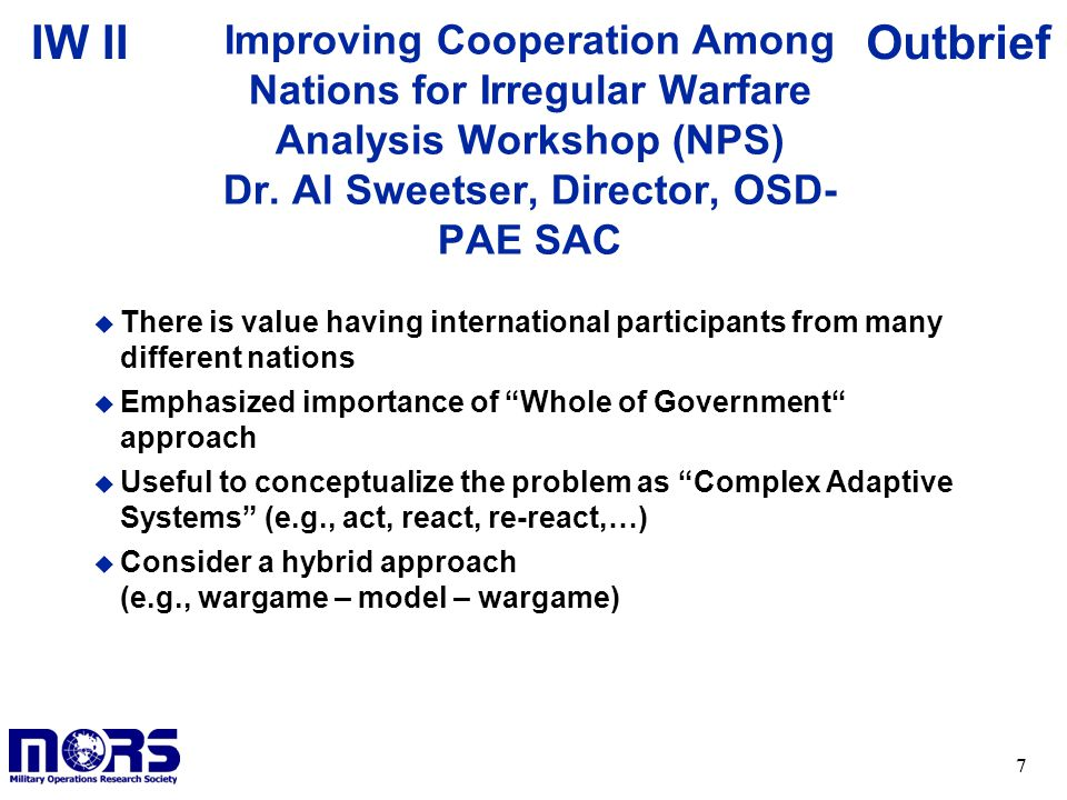 Improving Cooperation Among Nations for Irregular Warfare Analysis Workshop (NPS) Dr. Al Sweetser, Director, OSD-PAE SAC