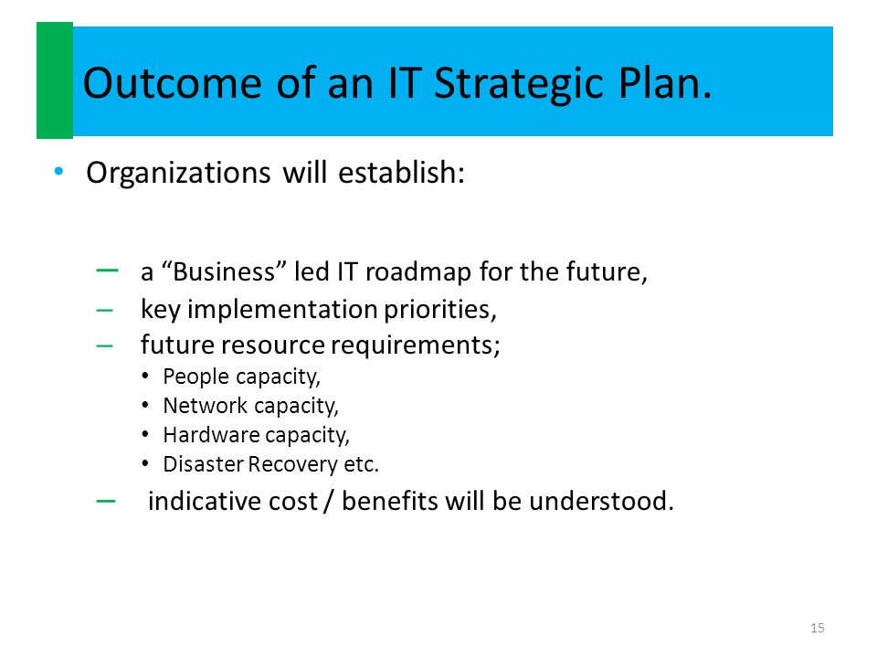 Outcome of an IT Strategic Plan.