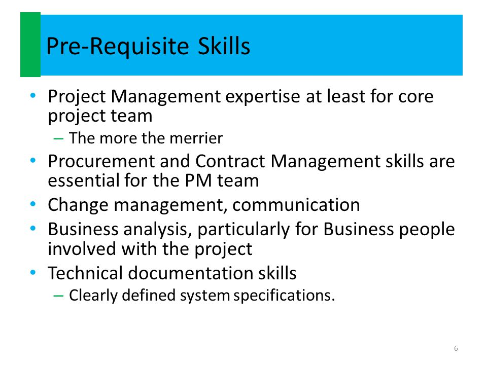 Pre-Requisite Skills Project Management expertise at least for core project team. The more the merrier.