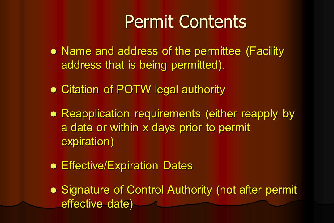 Permit Contents Name and address of the permittee (Facility address that is being permitted). Citation of POTW legal authority.