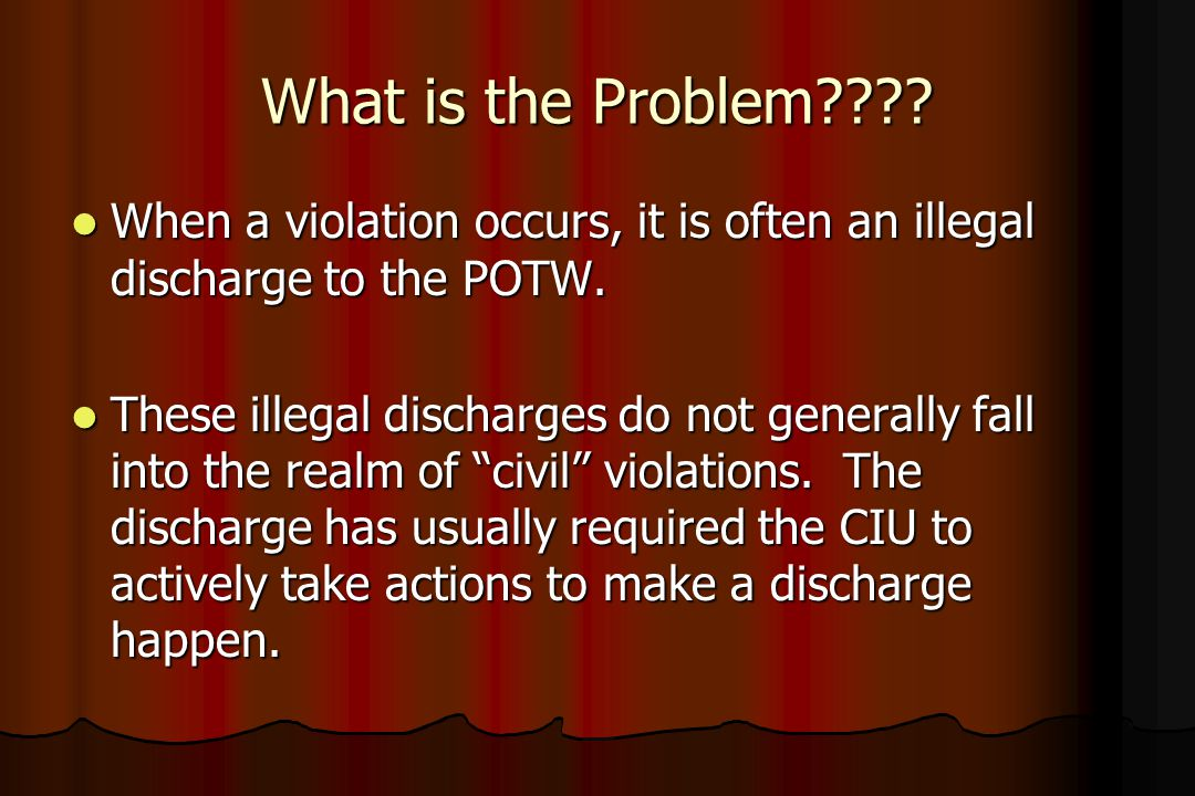 What is the Problem When a violation occurs, it is often an illegal discharge to the POTW.