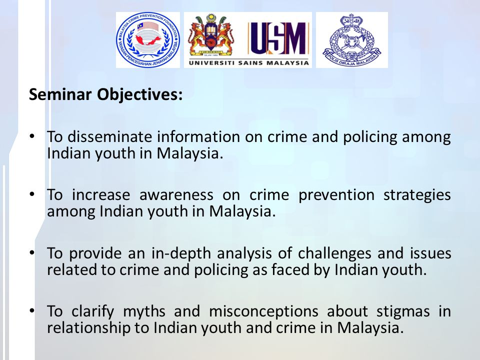 Seminar Objectives: To disseminate information on crime and policing among Indian youth in Malaysia.