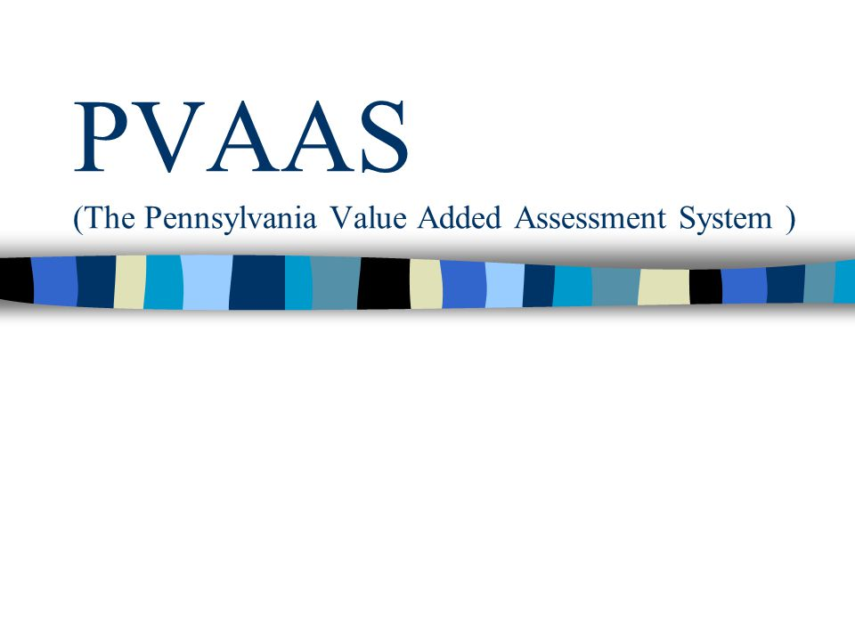 PVAAS (The Pennsylvania Value Added Assessment System )