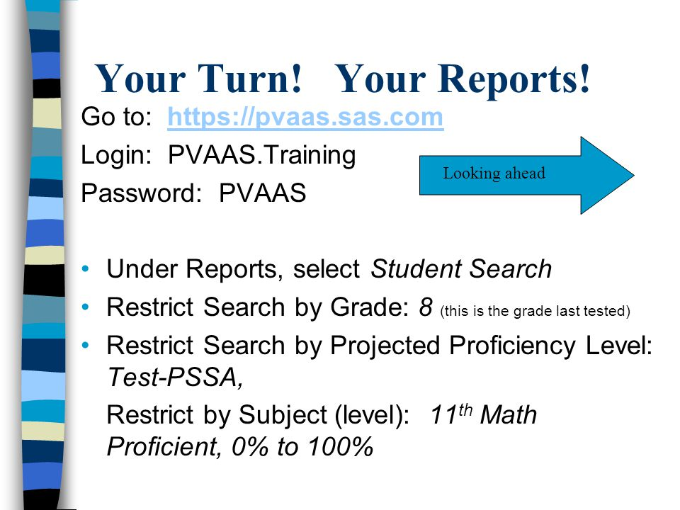 Your Turn! Your Reports! Go to: https://pvaas.sas.com