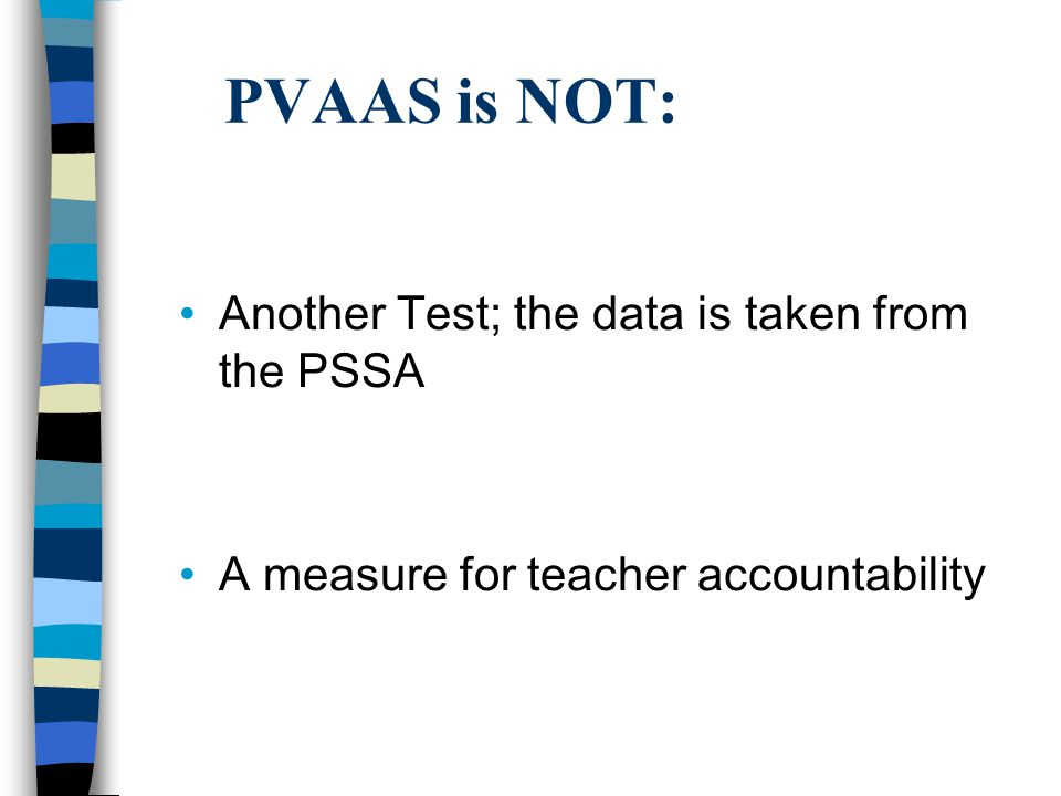 PVAAS is NOT: Another Test; the data is taken from the PSSA