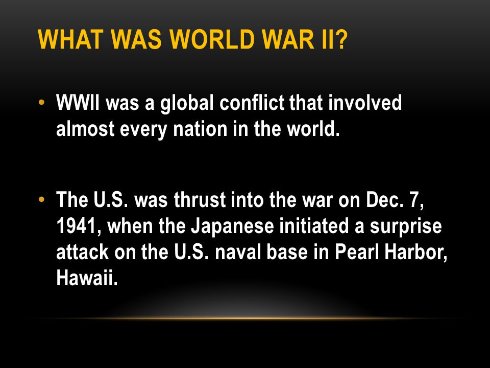 What was World War II WWII was a global conflict that involved almost every nation in the world.