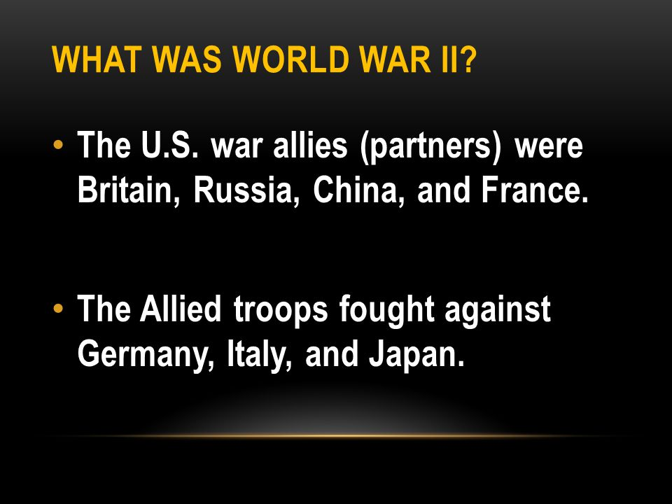 What was World War II The U.S. war allies (partners) were Britain, Russia, China, and France.