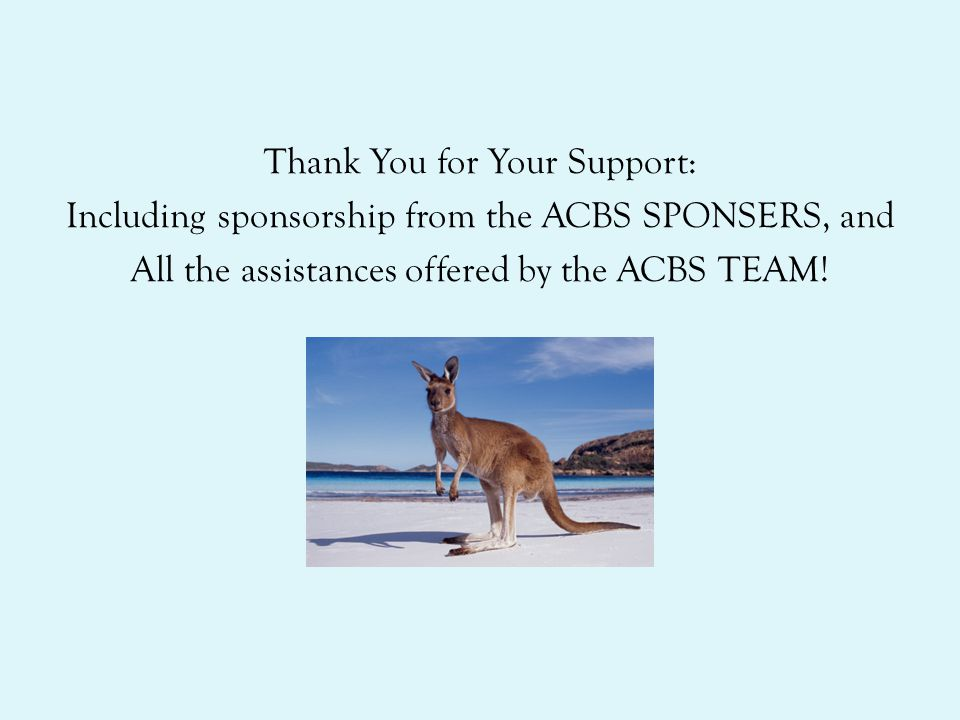 Thank You for Your Support: Including sponsorship from the ACBS SPONSERS, and All the assistances offered by the ACBS TEAM!