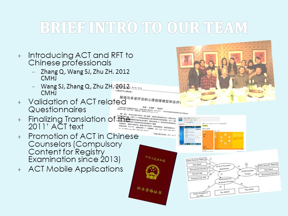 Brief intro to our team Introducing ACT and RFT to Chinese professionals. Zhang Q, Wang SJ, Zhu ZH. 2012 CMHJ.