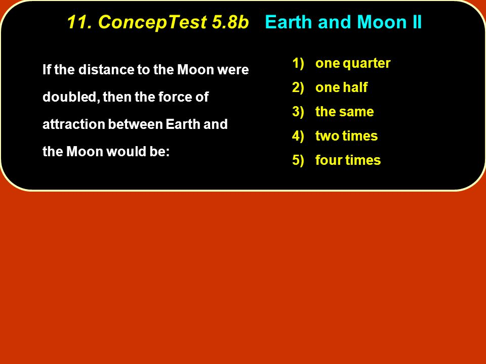 11. ConcepTest 5.8b Earth and Moon II