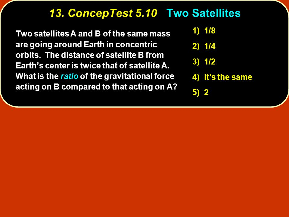 13. ConcepTest 5.10 Two Satellites