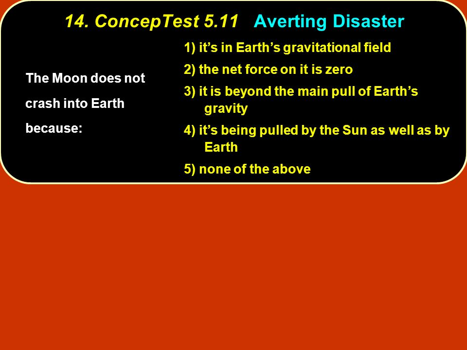 14. ConcepTest 5.11 Averting Disaster