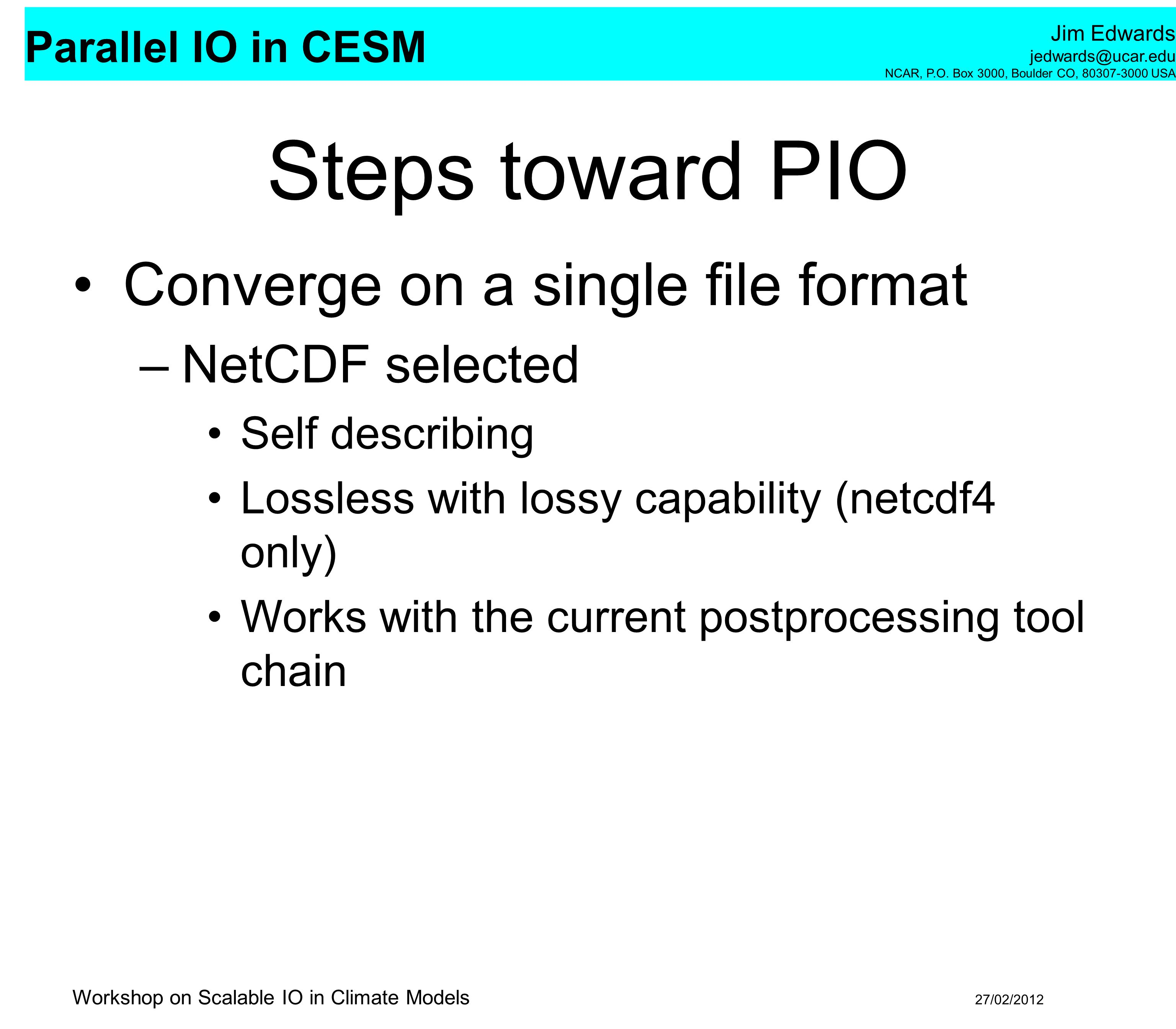 Steps toward PIO Converge on a single file format NetCDF selected