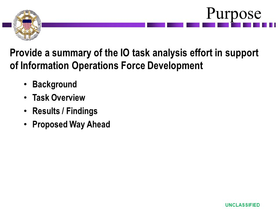 Purpose Provide a summary of the IO task analysis effort in support of Information Operations Force Development.