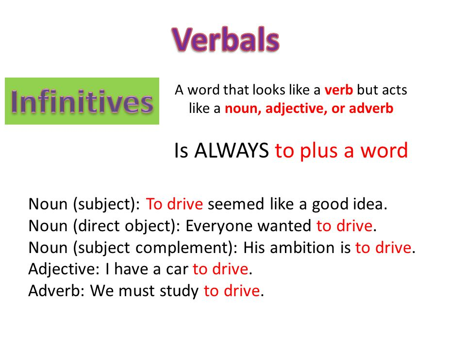 Verbals Infinitives Is ALWAYS to plus a word