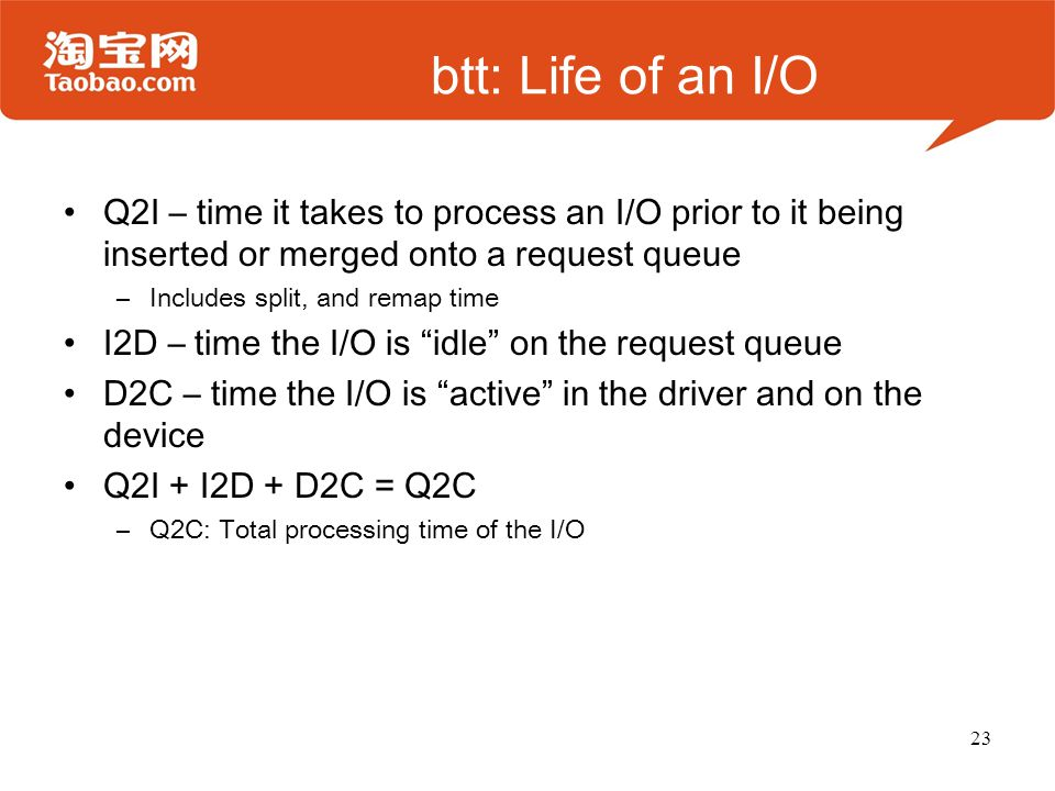 btt: Life of an I/O Q2I – time it takes to process an I/O prior to it being inserted or merged onto a request queue.