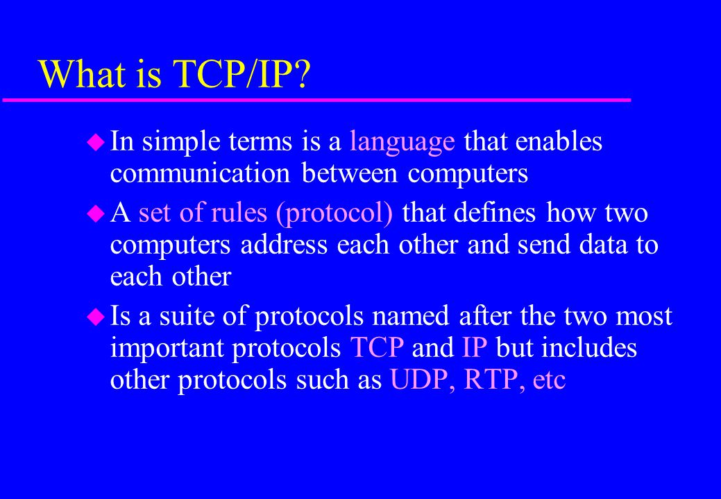 What is TCP/IP In simple terms is a language that enables communication between computers.
