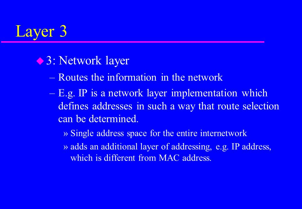 Layer 3 3: Network layer Routes the information in the network