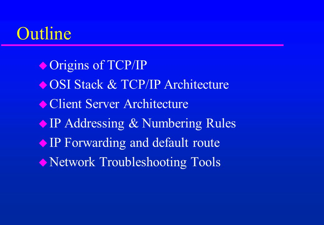 Outline Origins of TCP/IP OSI Stack & TCP/IP Architecture