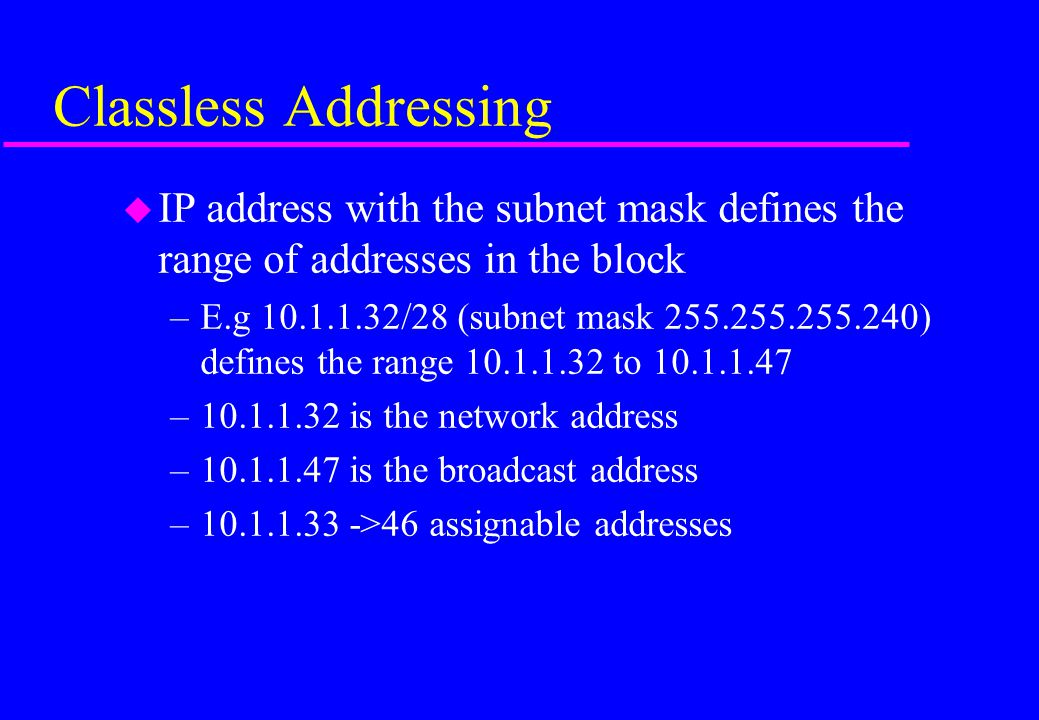 Classless Addressing IP address with the subnet mask defines the range of addresses in the block.