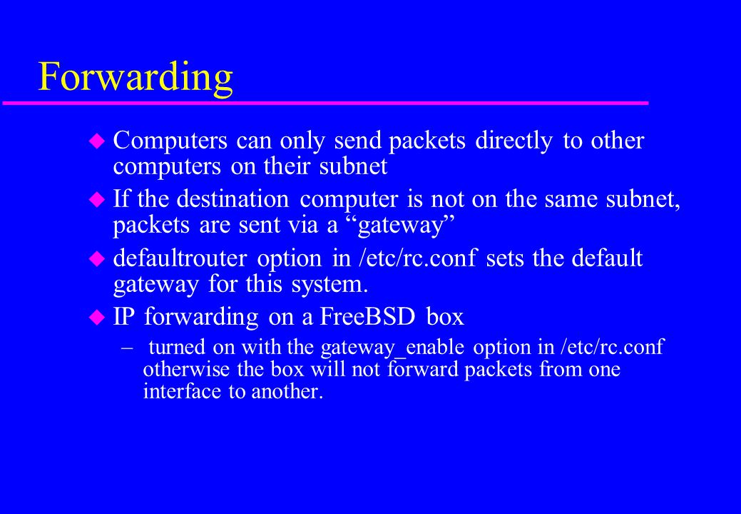 Forwarding Computers can only send packets directly to other computers on their subnet.