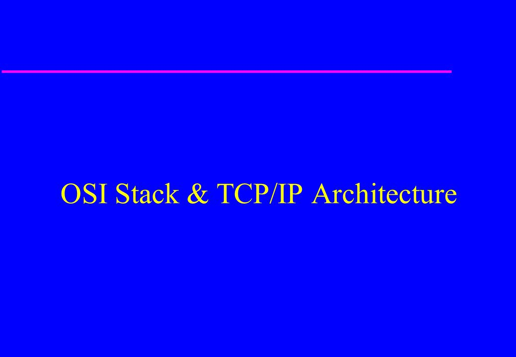 OSI Stack & TCP/IP Architecture