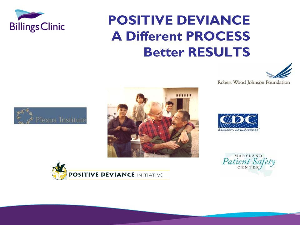 POSITIVE DEVIANCE A Different PROCESS Better RESULTS