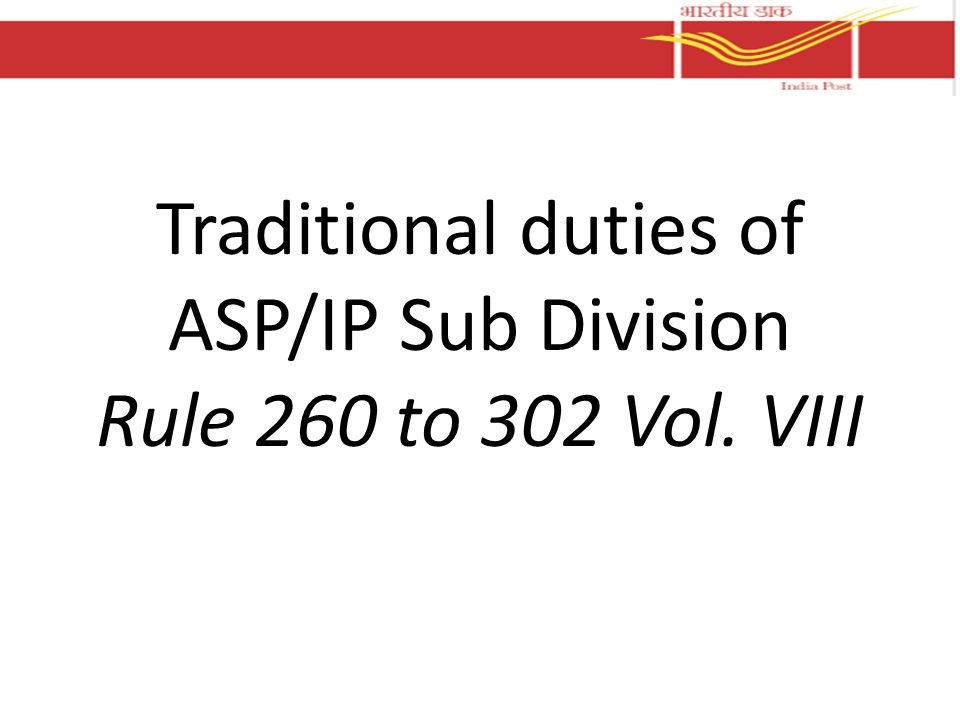 Traditional duties of ASP/IP Sub Division Rule 260 to 302 Vol. VIII