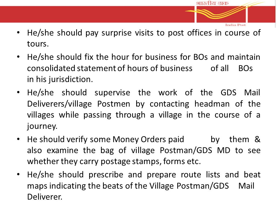He/she should pay surprise visits to post offices in course of tours.
