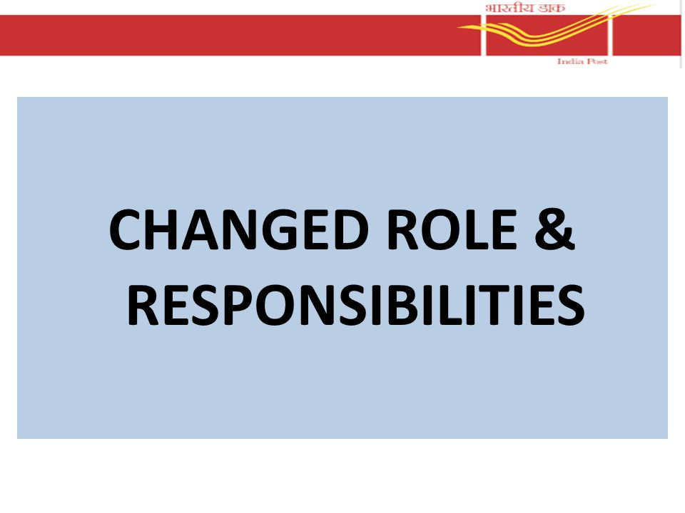 CHANGED ROLE & RESPONSIBILITIES