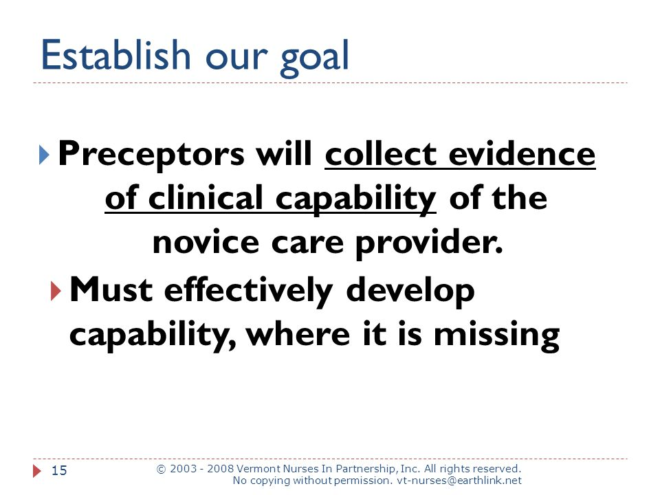 Establish our goal Preceptors will collect evidence of clinical capability of the novice care provider.