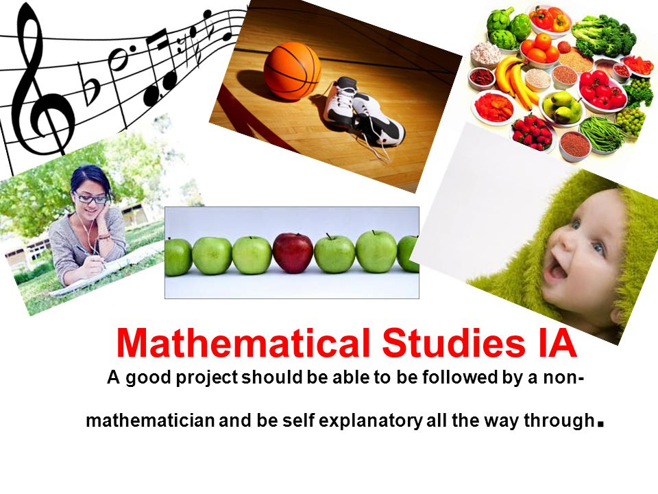 Mathematical Studies IA A good project should be able to be followed by a non-mathematician and be self explanatory all the way through.