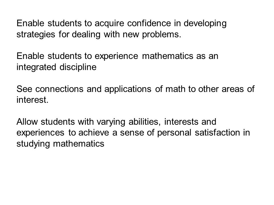 Enable students to acquire confidence in developing strategies for dealing with new problems.