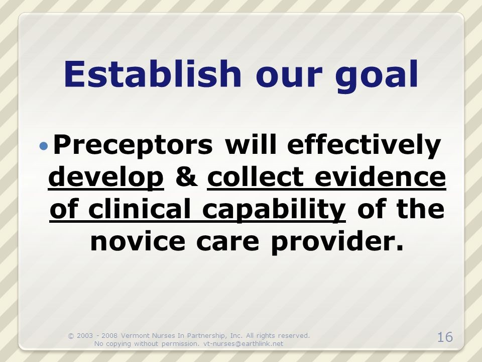 Establish our goal Preceptors will effectively develop & collect evidence of clinical capability of the novice care provider.