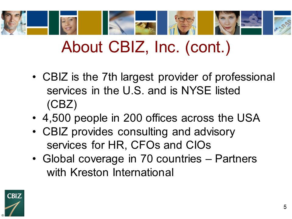 About CBIZ, Inc. (cont.) CBIZ is the 7th largest provider of professional services in the U.S. and is NYSE listed (CBZ)