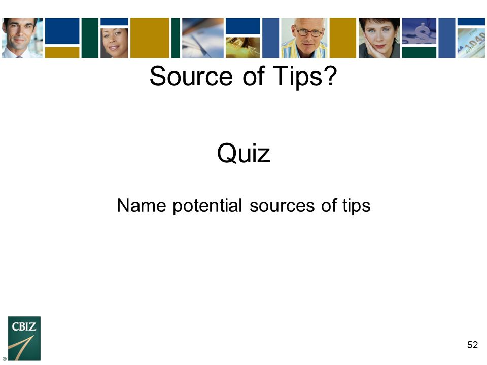 Name potential sources of tips