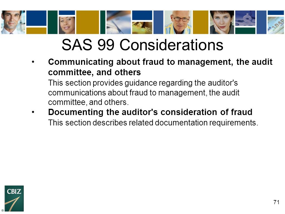 SAS 99 Considerations • Communicating about fraud to management, the audit committee, and others.