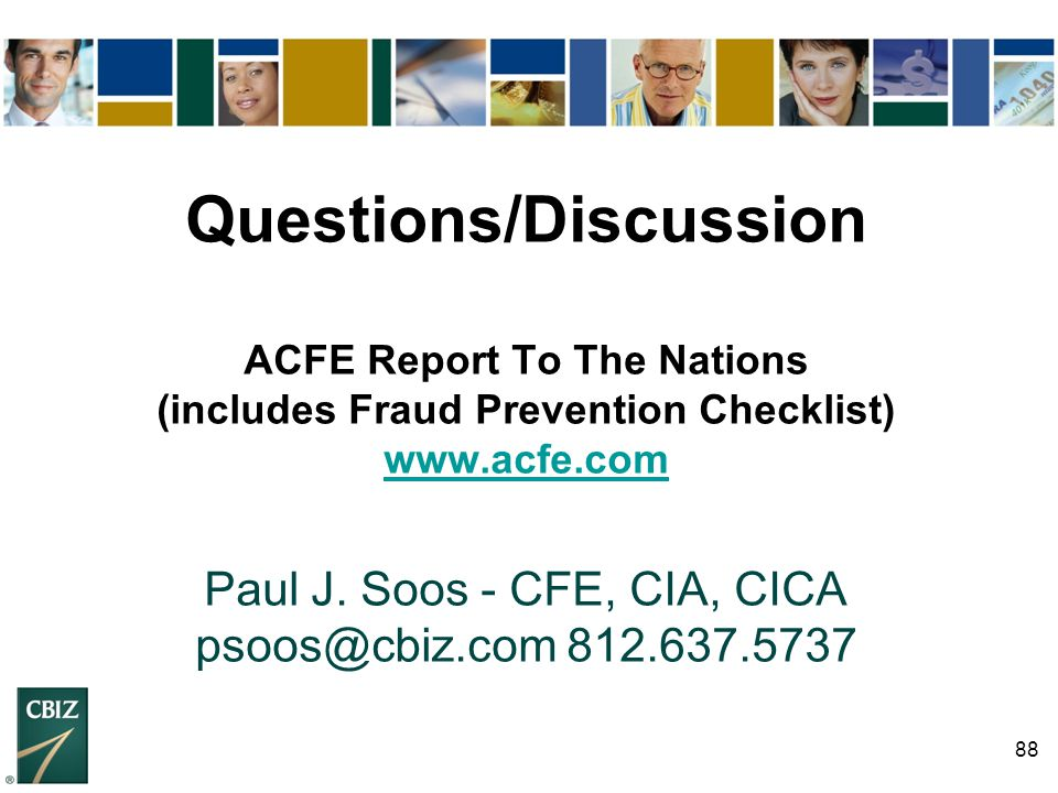 Questions/Discussion ACFE Report To The Nations (includes Fraud Prevention Checklist) www.acfe.com Paul J.