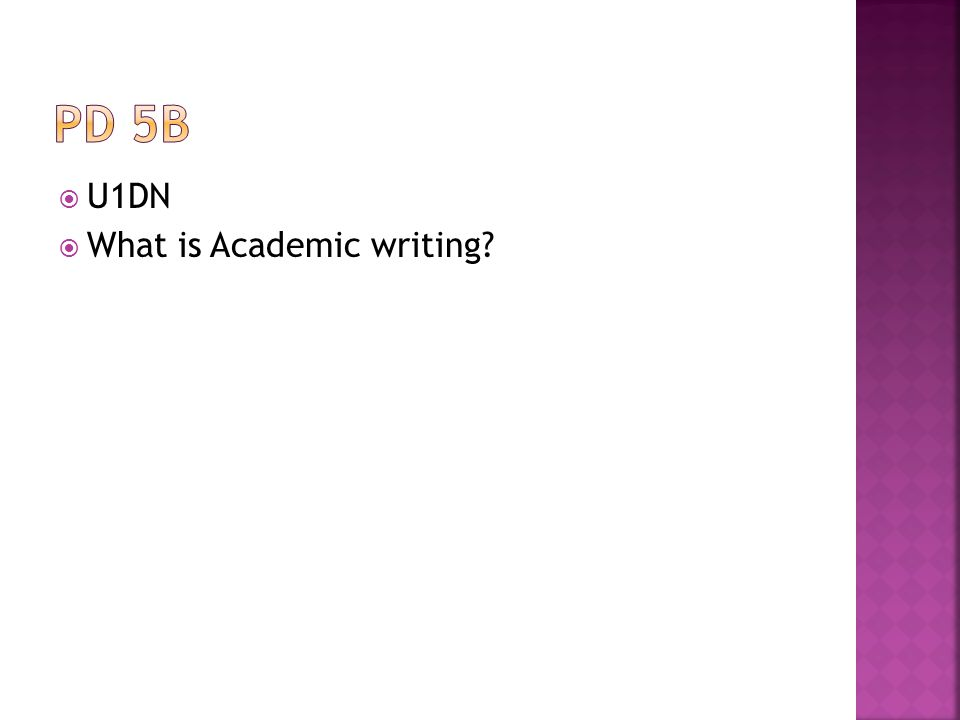 Pd 5b U1DN What is Academic writing
