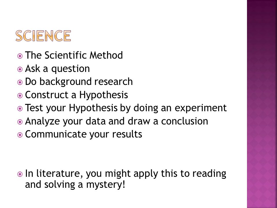 Science The Scientific Method Ask a question Do background research