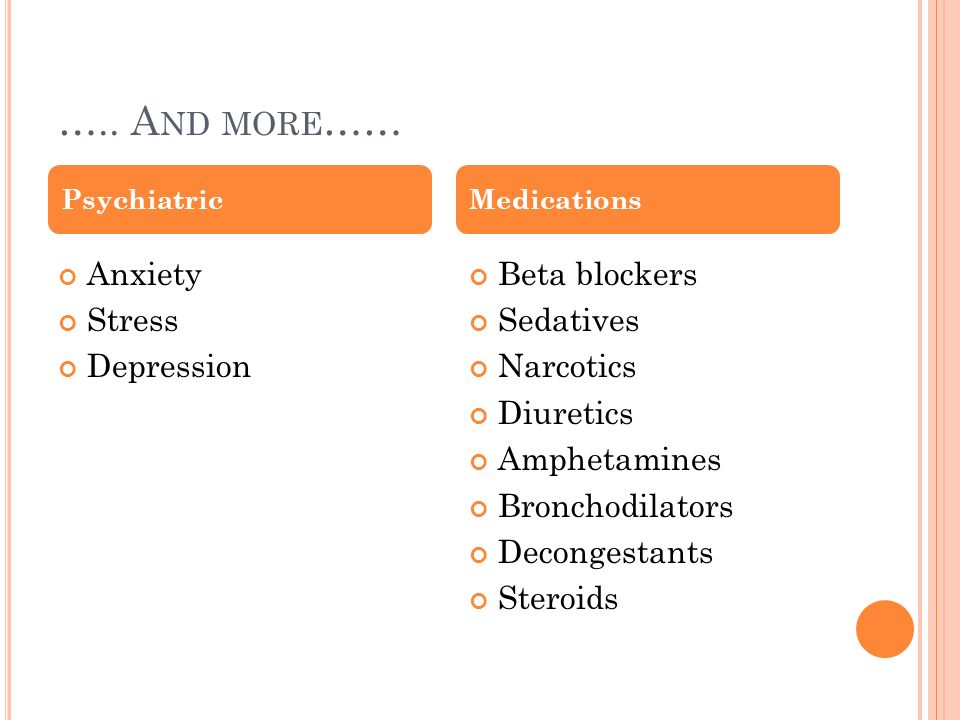 ….. And more…… Anxiety Stress Depression Beta blockers Sedatives