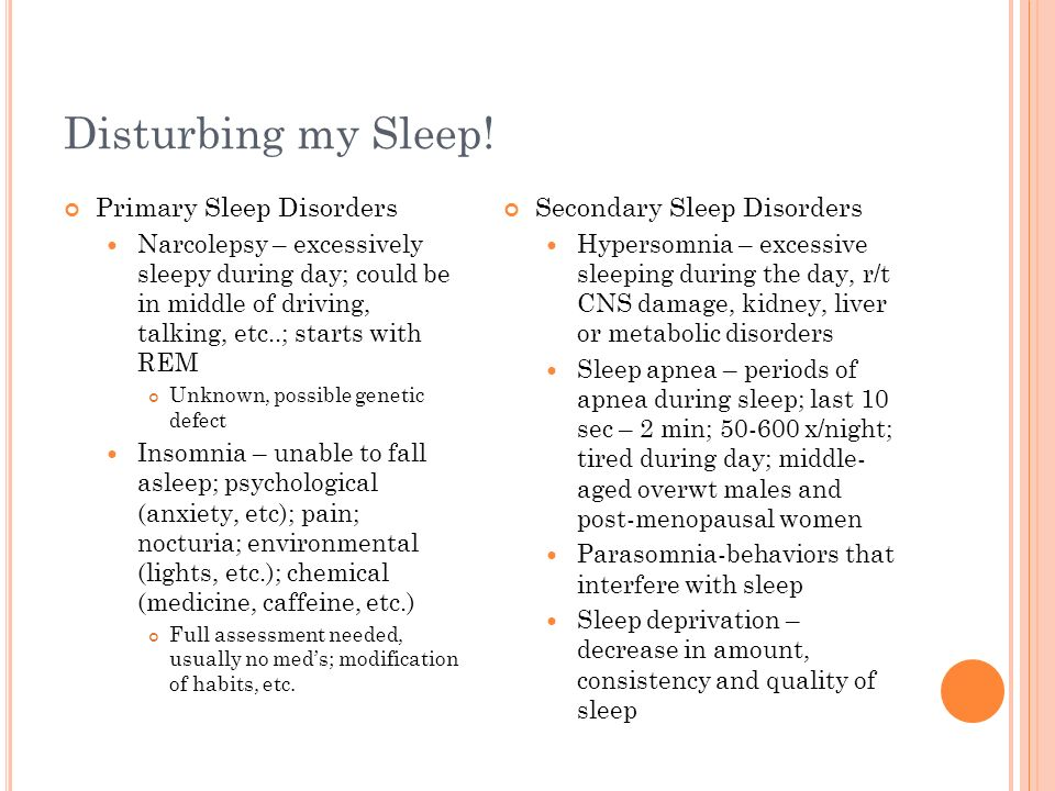 Disturbing my Sleep! Primary Sleep Disorders Secondary Sleep Disorders