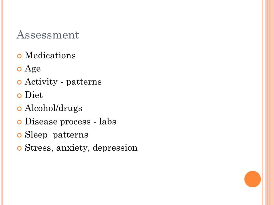 Assessment Medications Age Activity - patterns Diet Alcohol/drugs