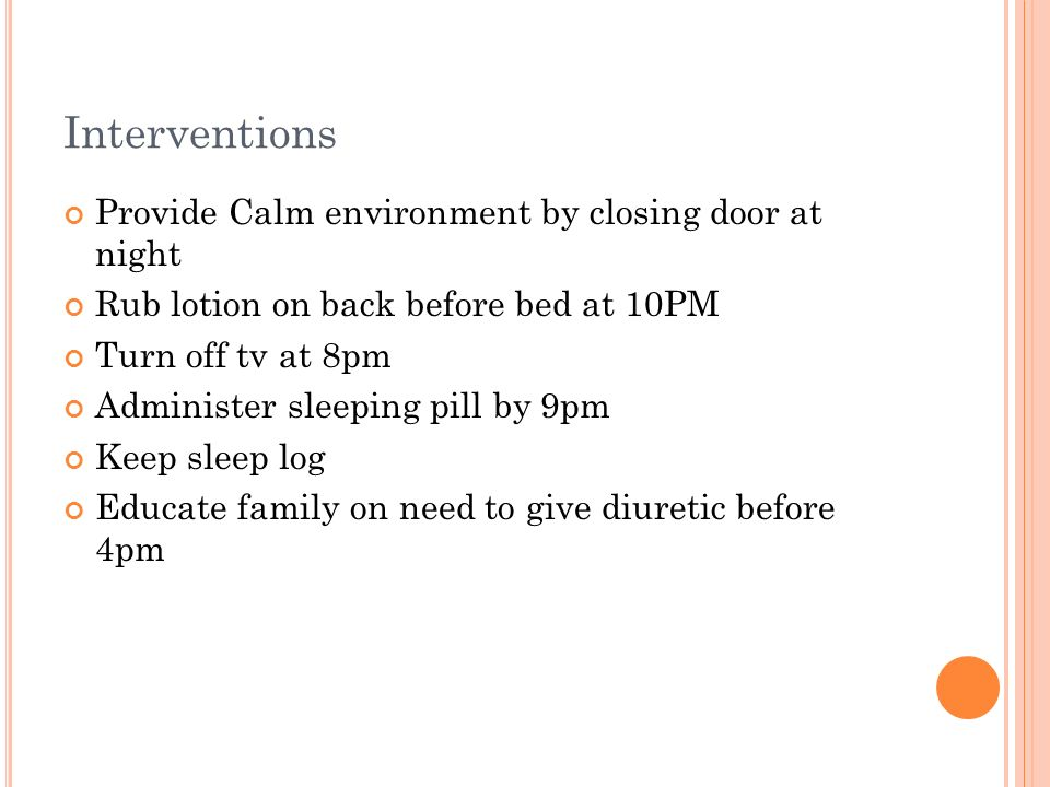 Interventions Provide Calm environment by closing door at night