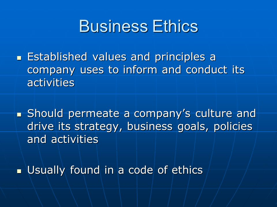 Business Ethics Established values and principles a company uses to inform and conduct its activities.