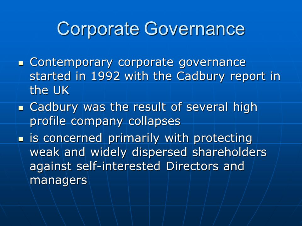 Corporate Governance Contemporary corporate governance started in 1992 with the Cadbury report in the UK.